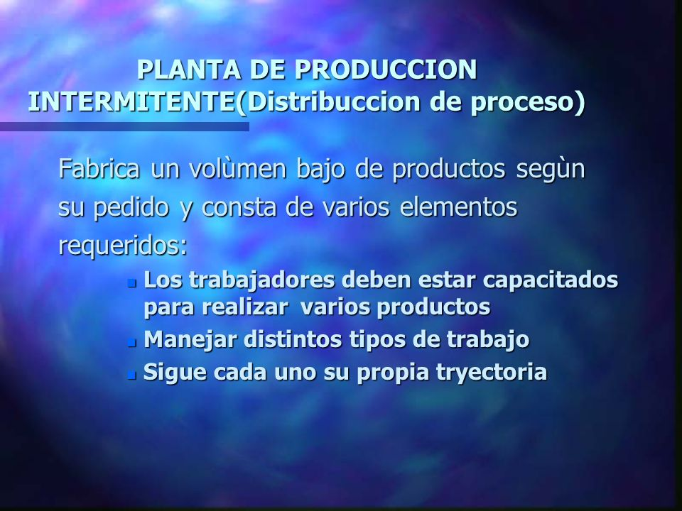 PLANTA DE PRODUCCION INTERMITENTE(Distribuccion de proceso)