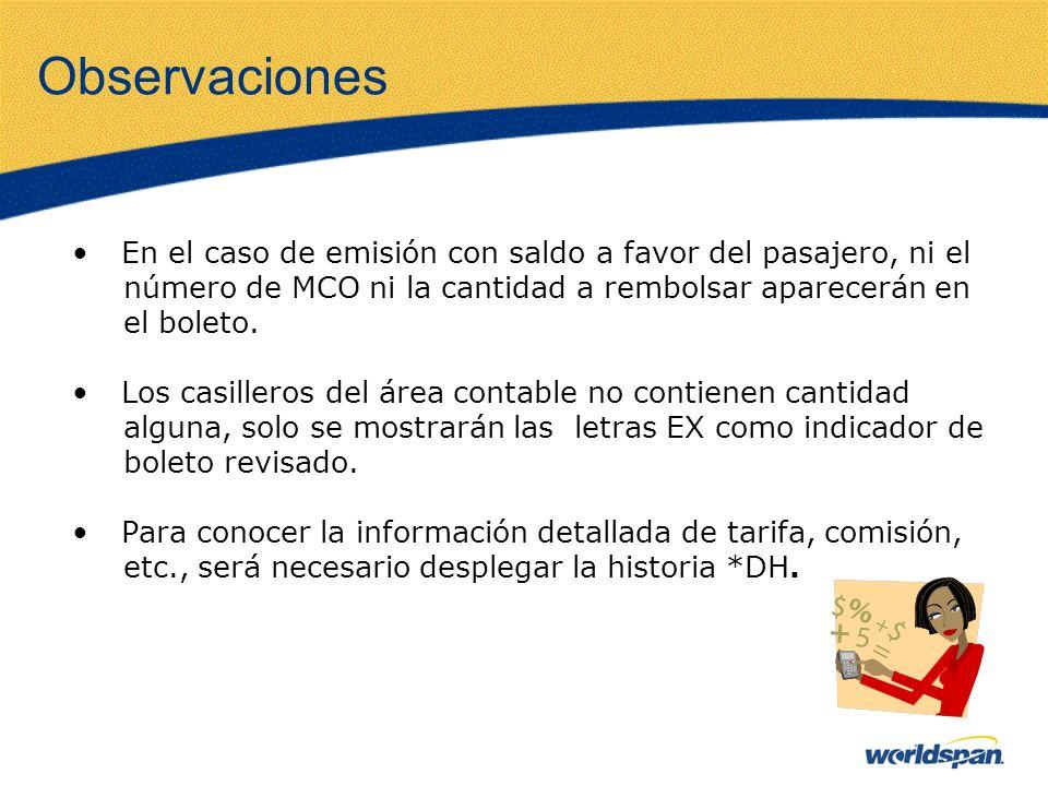 Observaciones En el caso de emisión con saldo a favor del pasajero, ni el. número de MCO ni la cantidad a rembolsar aparecerán en.