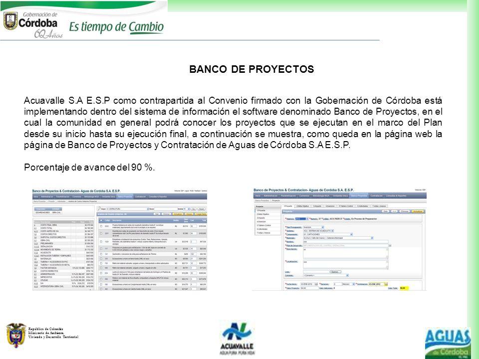 Acuavalle S.A E.S.P como contrapartida al Convenio firmado con la Gobernación de Córdoba está implementando dentro del sistema de información el software denominado Banco de Proyectos, en el cual la comunidad en general podrá conocer los proyectos que se ejecutan en el marco del Plan desde su inicio hasta su ejecución final, a continuación se muestra, como queda en la página web la página de Banco de Proyectos y Contratación de Aguas de Córdoba S.A E.S.P.