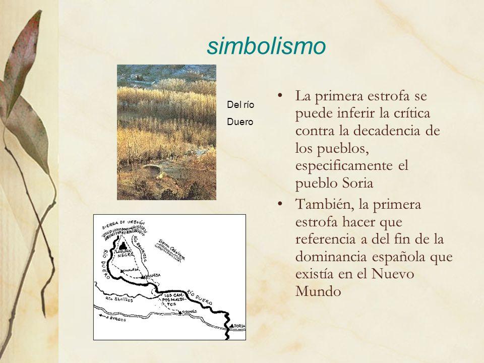simbolismo La primera estrofa se puede inferir la crítica contra la decadencia de los pueblos, especificamente el pueblo Soria.