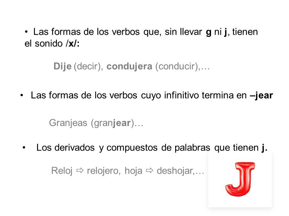Las formas de los verbos que, sin llevar g ni j, tienen el sonido /x/: