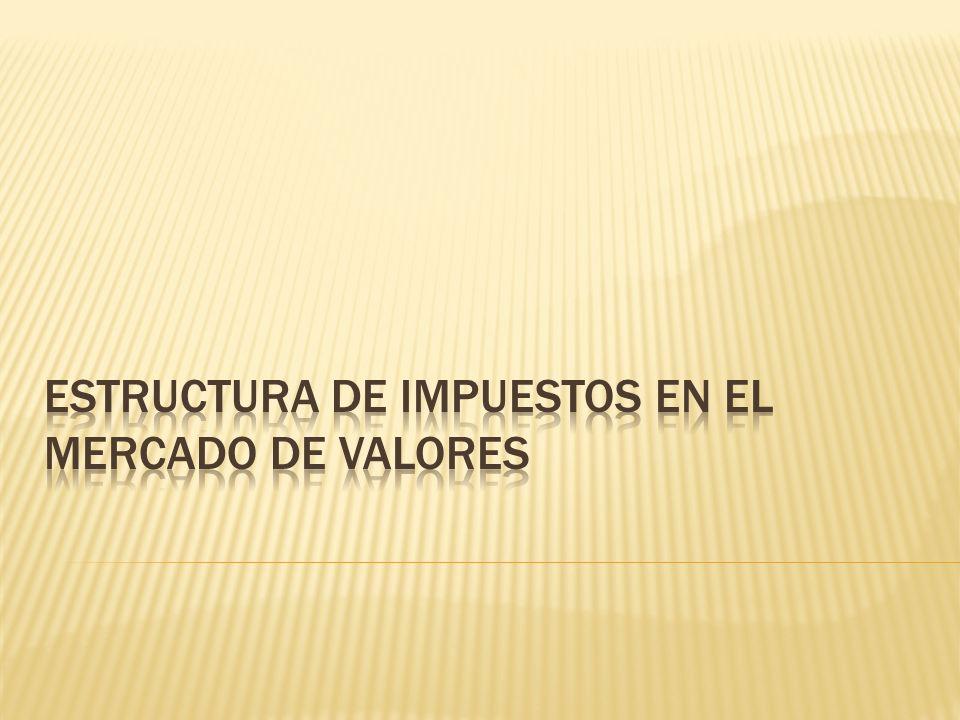 ESTRUCTURA DE IMPUESTOS EN EL MERCADO DE VALORES