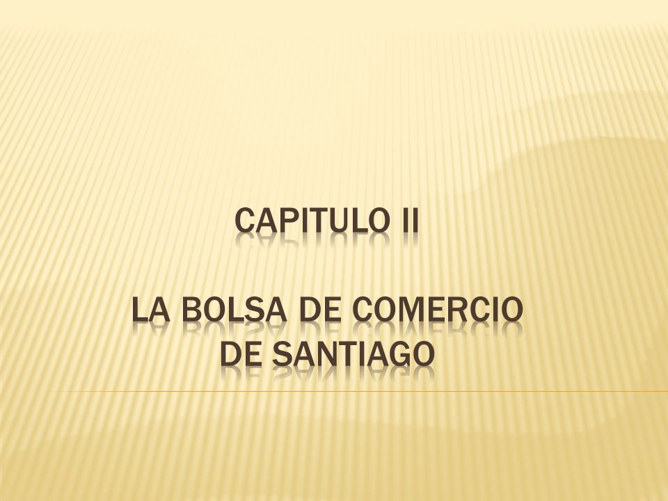 Capitulo II LA BOLSA DE COMERCIO DE SANTIAGO