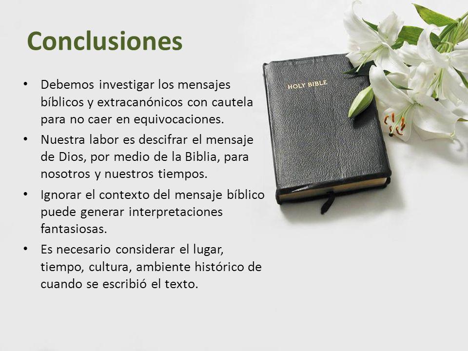 ConclusionesDebemos investigar los mensajes bíblicos y extracanónicos con cautela para no caer en equivocaciones.