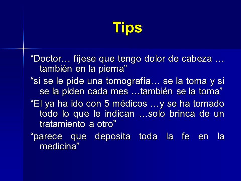 Tips Doctor… fíjese que tengo dolor de cabeza … también en la pierna