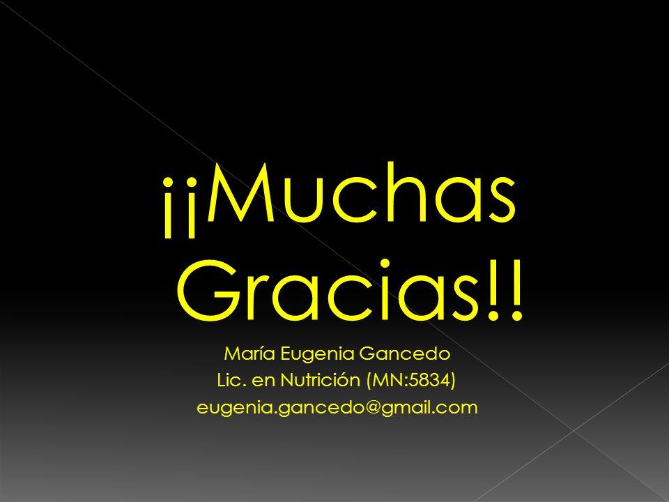 ¡¡Muchas Gracias!! María Eugenia Gancedo Lic. en Nutrición (MN:5834)