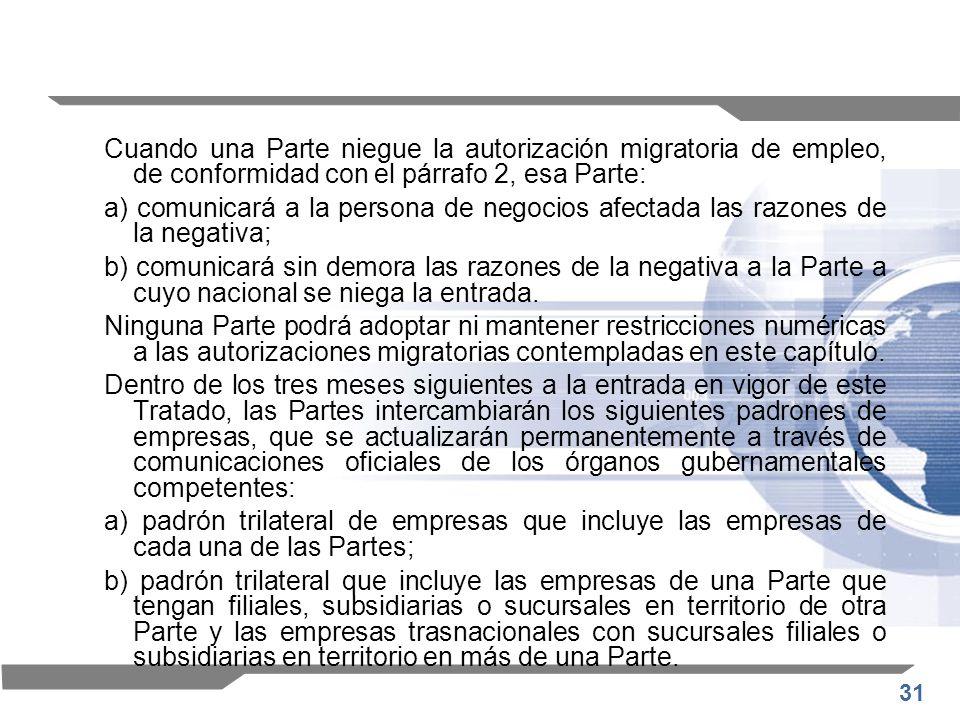 Cuando una Parte niegue la autorización migratoria de empleo, de conformidad con el párrafo 2, esa Parte:
