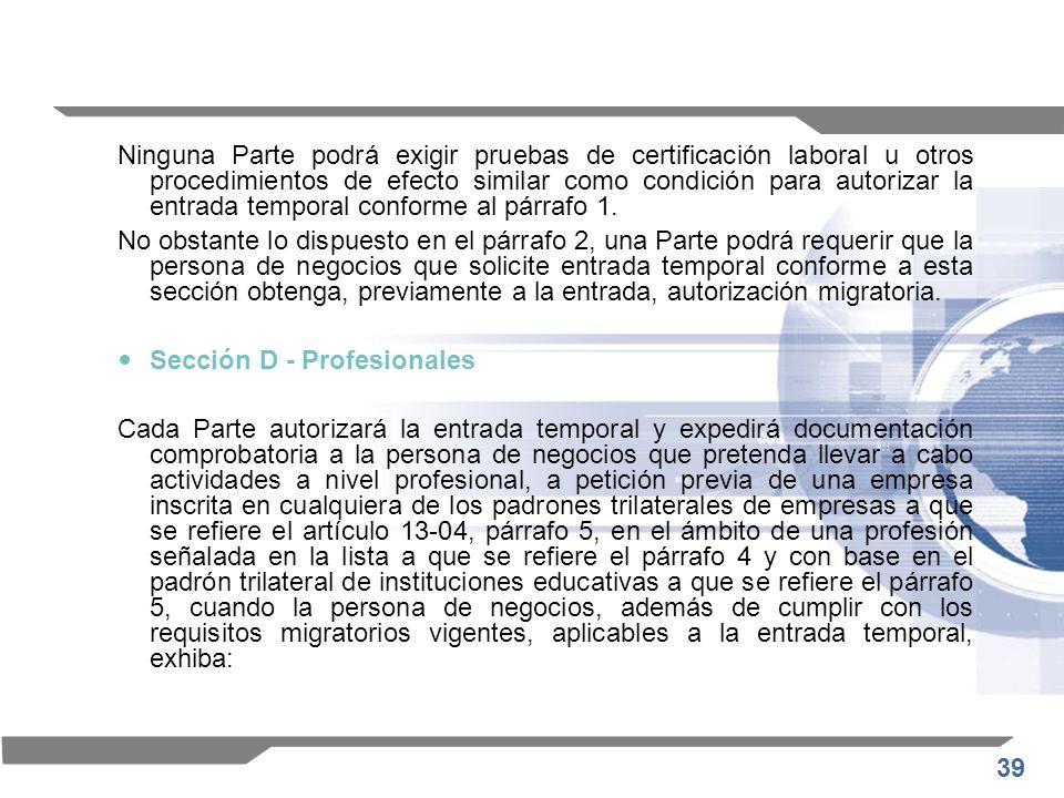 Ninguna Parte podrá exigir pruebas de certificación laboral u otros procedimientos de efecto similar como condición para autorizar la entrada temporal conforme al párrafo 1.