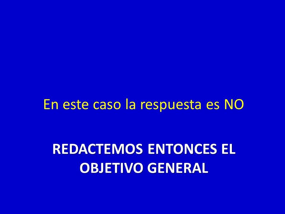 REDACTEMOS ENTONCES EL OBJETIVO GENERAL