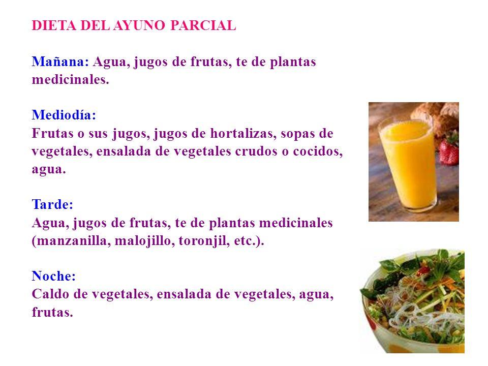 DIETA DEL AYUNO PARCIAL Mañana: Agua, jugos de frutas, te de plantas medicinales.