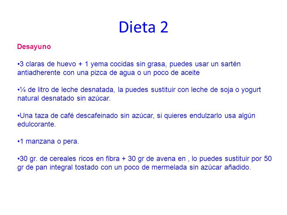 Dieta 2Desayuno. 3 claras de huevo + 1 yema cocidas sin grasa, puedes usar un sartén antiadherente con una pizca de agua o un poco de aceite.