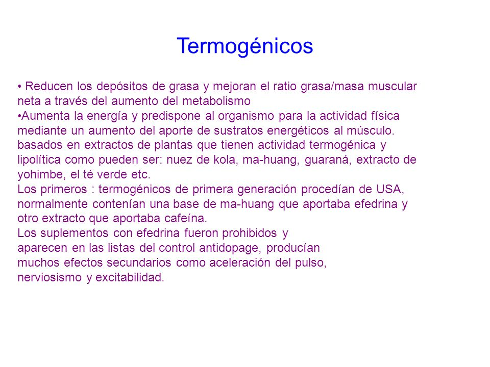 TermogénicosReducen los depósitos de grasa y mejoran el ratio grasa/masa muscular neta a través del aumento del metabolismo.