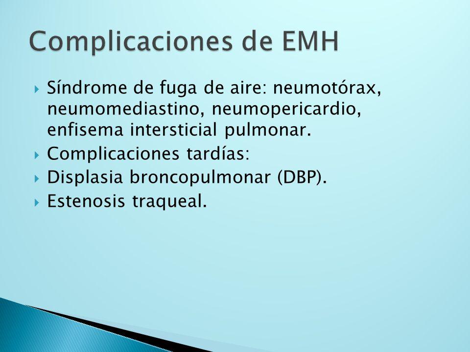 Complicaciones de EMH Síndrome de fuga de aire: neumotórax, neumomediastino, neumopericardio, enfisema intersticial pulmonar.
