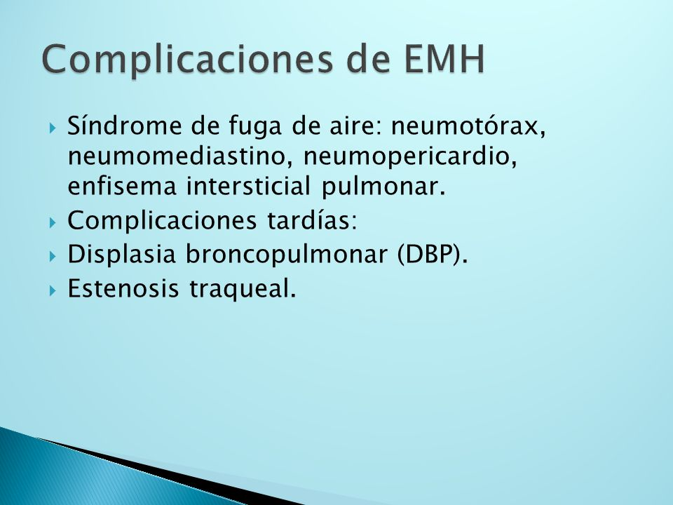Complicaciones de EMHSíndrome de fuga de aire: neumotórax, neumomediastino, neumopericardio, enfisema intersticial pulmonar.