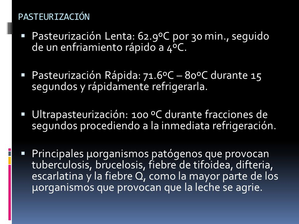 PASTEURIZACIÓN Pasteurización Lenta: 62.9ºC por 30 min., seguido de un enfriamiento rápido a 4ºC.