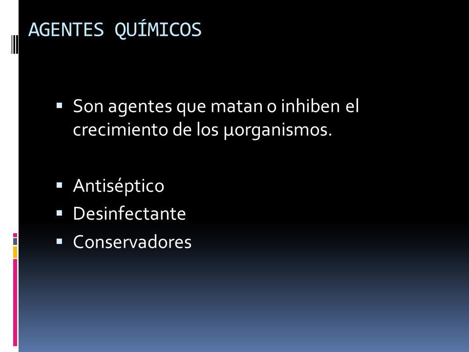 AGENTES QUÍMICOS Son agentes que matan o inhiben el crecimiento de los μorganismos. Antiséptico. Desinfectante.