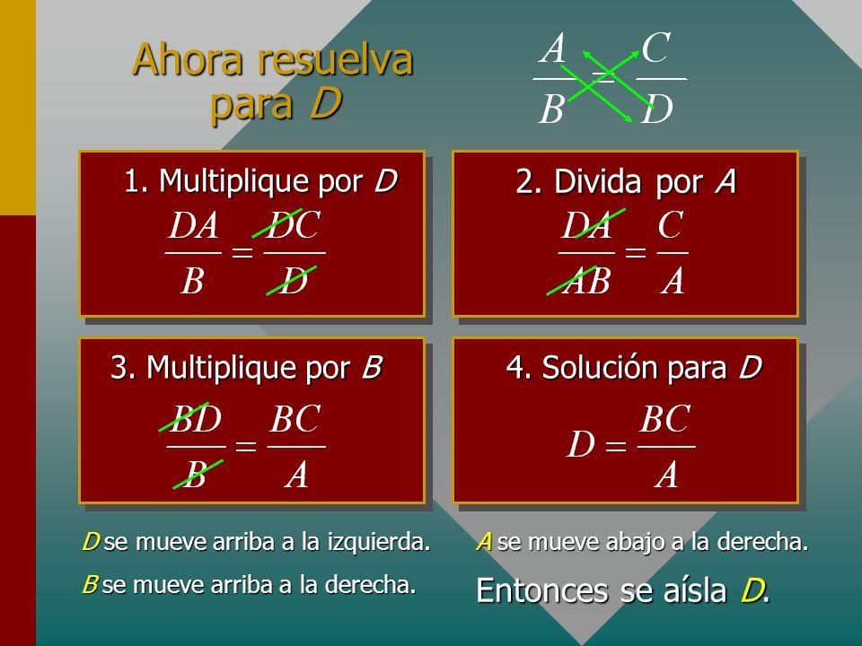 Ahora resuelva para D 2. Divida por A Entonces se aísla D.