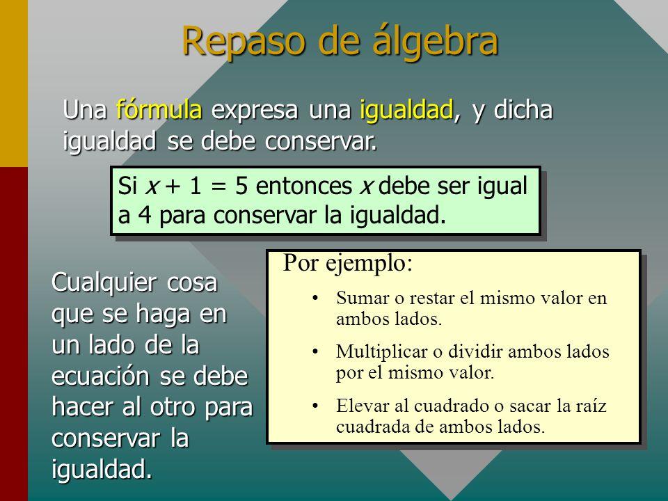 Repaso de álgebra Una fórmula expresa una igualdad, y dicha igualdad se debe conservar.