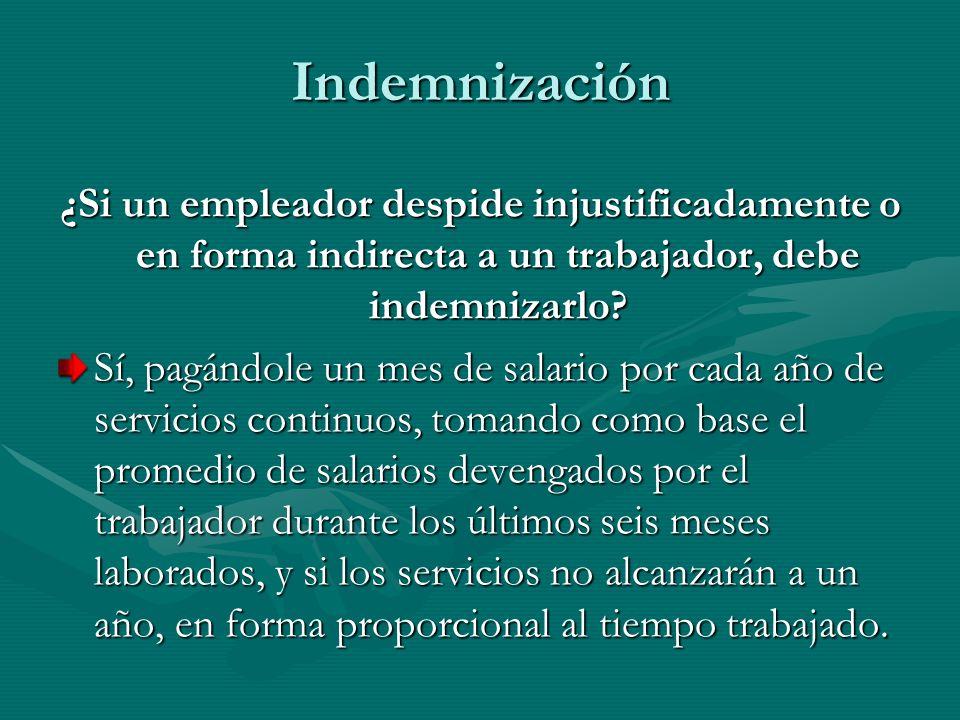 Indemnización ¿Si un empleador despide injustificadamente o en forma indirecta a un trabajador, debe indemnizarlo