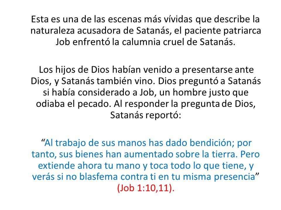 Esta es una de las escenas más vívidas que describe la naturaleza acusadora de Satanás, el paciente patriarca Job enfrentó la calumnia cruel de Satanás.