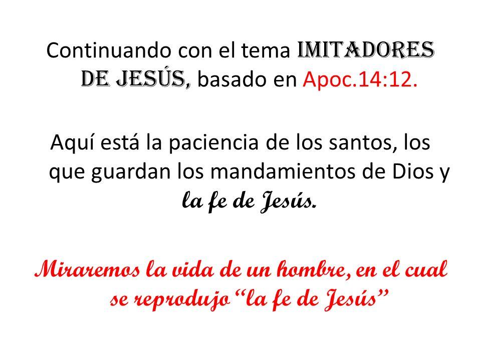 Continuando con el tema Imitadores de Jesús, basado en Apoc. 14:12