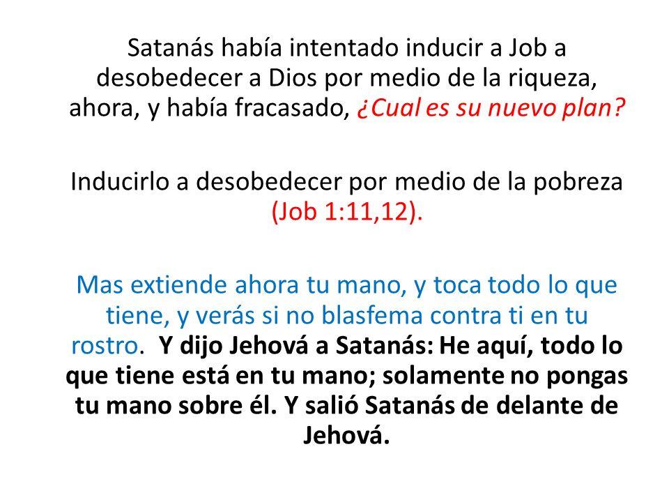 Inducirlo a desobedecer por medio de la pobreza (Job 1:11,12).