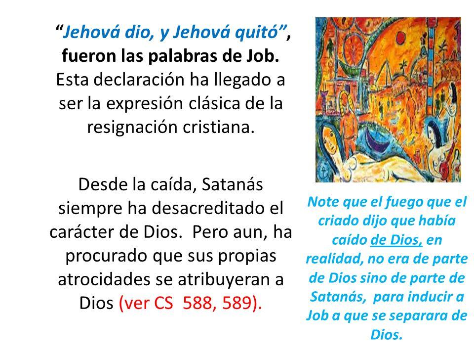 Jehová dio, y Jehová quitó , fueron las palabras de Job