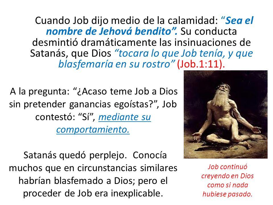 Job continuó creyendo en Dios como si nada hubiese pasado.