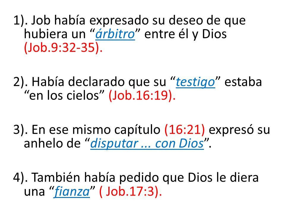 1).Job había expresado su deseo de que hubiera un árbitro entre él y Dios (Job.9:32-35).
