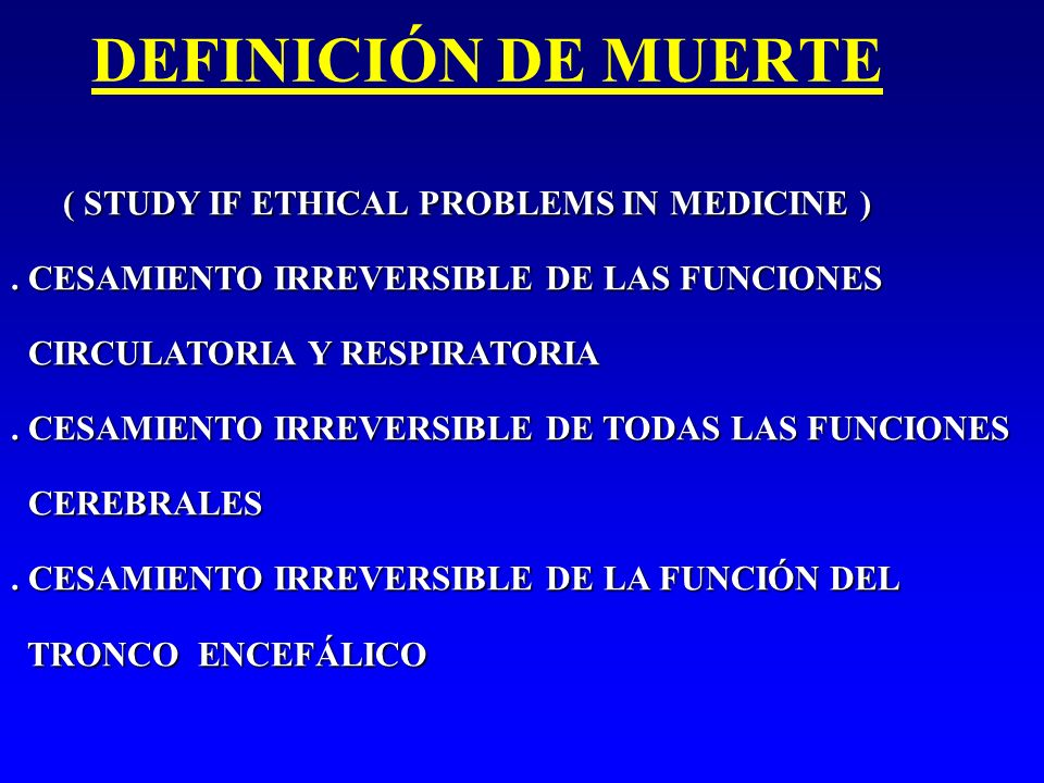 DEFINICIÓN DE MUERTE ( STUDY IF ETHICAL PROBLEMS IN MEDICINE )