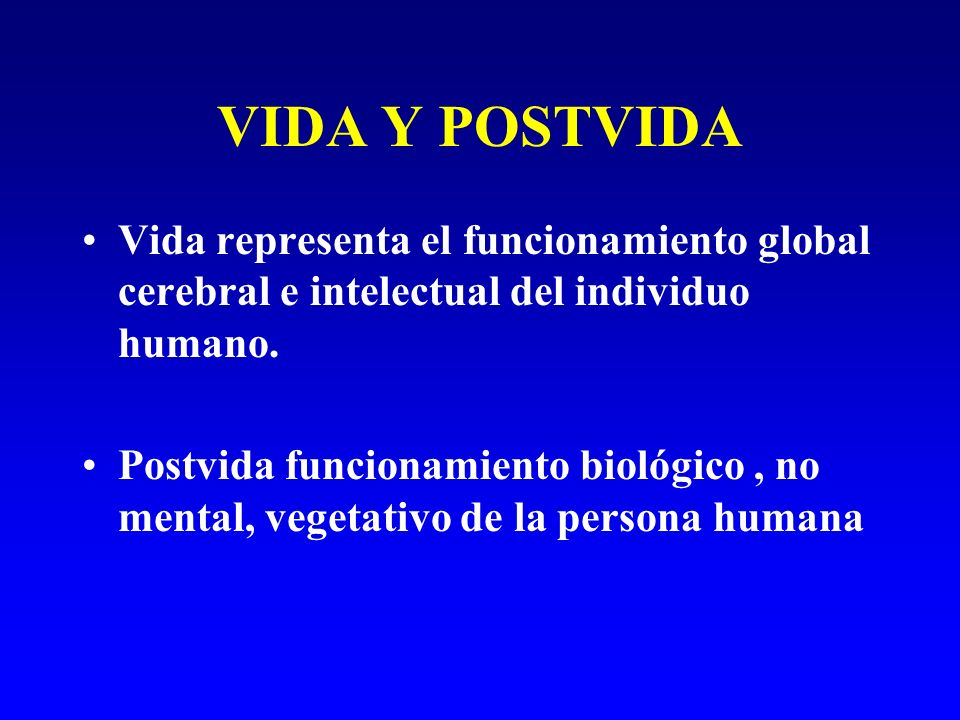 VIDA Y POSTVIDAVida representa el funcionamiento global cerebral e intelectual del individuo humano.