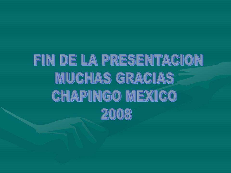 FIN DE LA PRESENTACION MUCHAS GRACIAS CHAPINGO MEXICO 2008