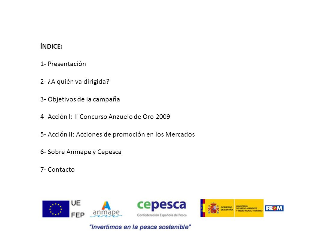 ÍNDICE: 1- Presentación. 2- ¿A quién va dirigida 3- Objetivos de la campaña. 4- Acción I: II Concurso Anzuelo de Oro 2009.