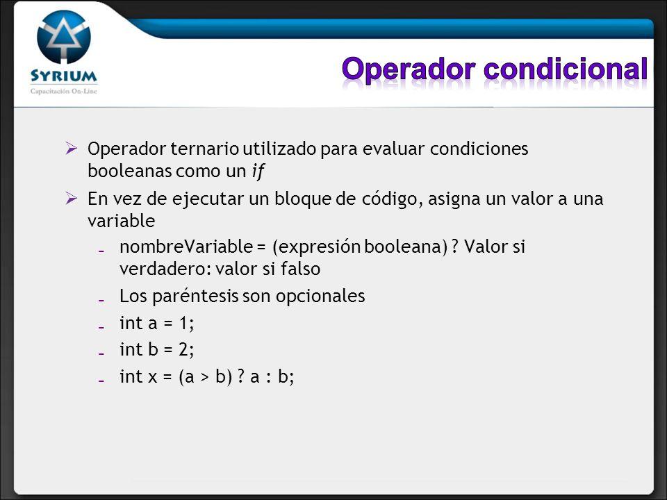 Operador condicional Operador ternario utilizado para evaluar condiciones booleanas como un if.