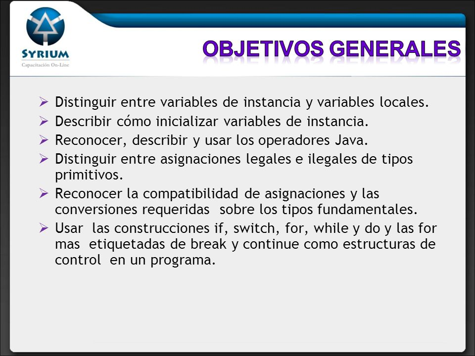 Objetivos generales Distinguir entre variables de instancia y variables locales. Describir cómo inicializar variables de instancia.