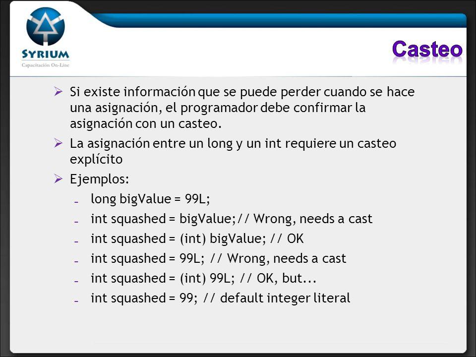 Casteo Si existe información que se puede perder cuando se hace una asignación, el programador debe confirmar la asignación con un casteo.