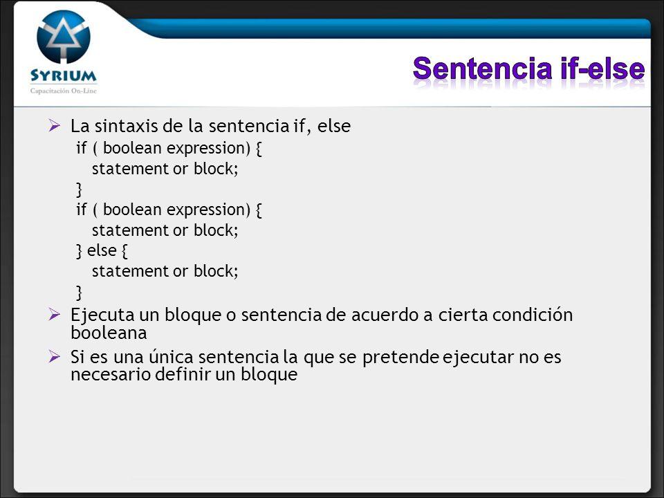 Sentencia if-else La sintaxis de la sentencia if, else