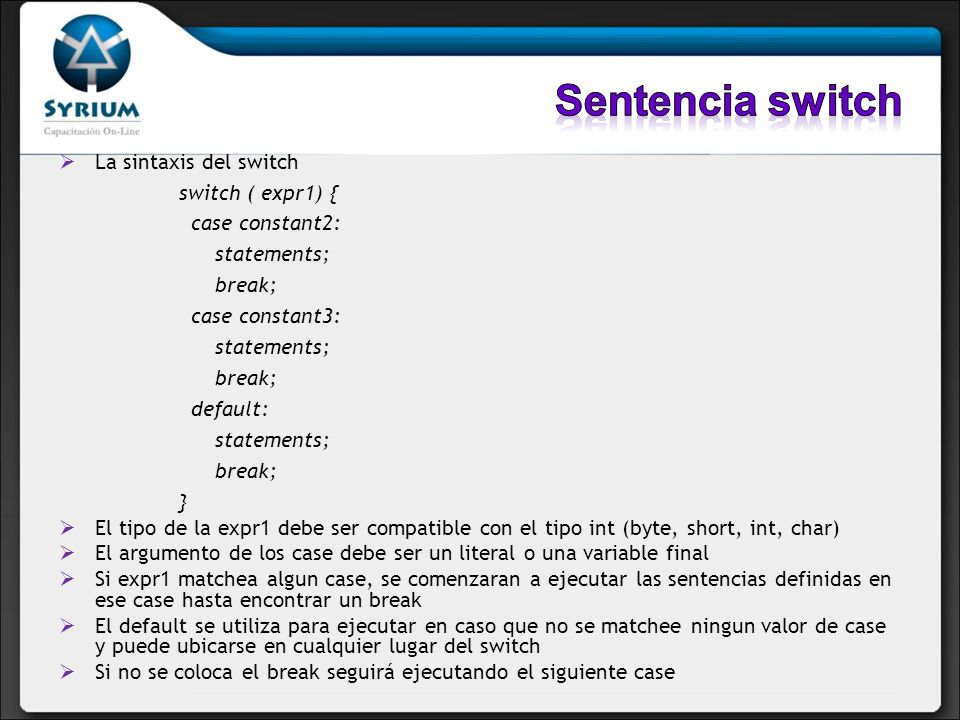 Sentencia switch La sintaxis del switch switch ( expr1) {