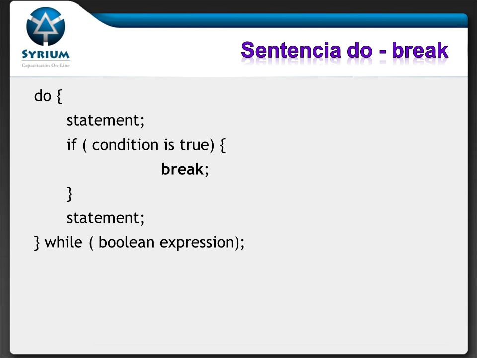 Sentencia do - break do { statement; if ( condition is true) { break;