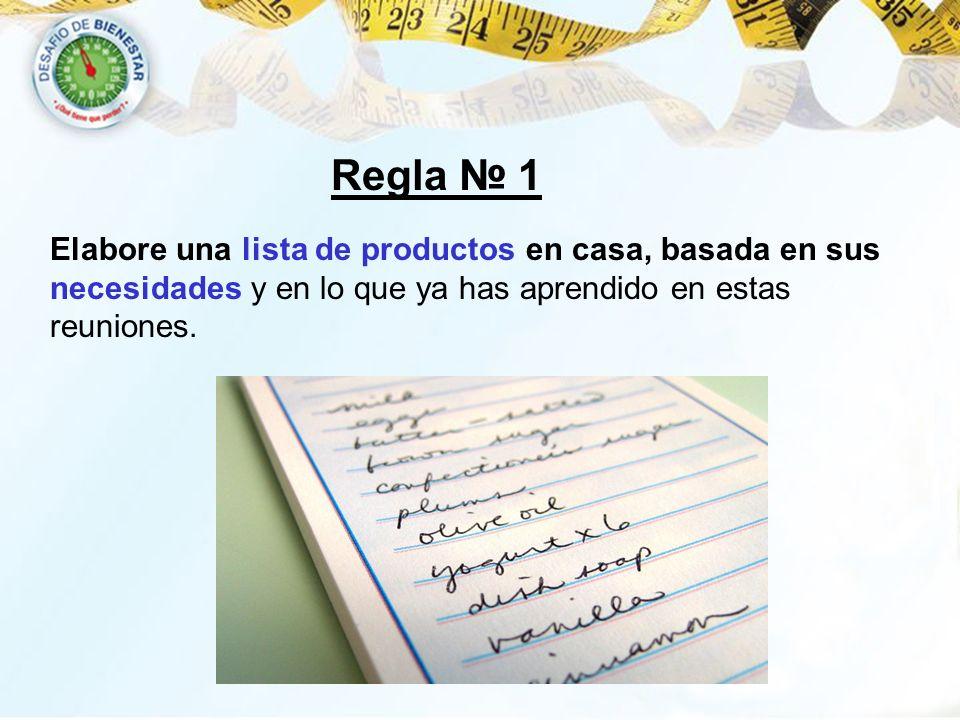 Regla № 1 Elabore una lista de productos en casa, basada en sus necesidades y en lo que ya has aprendido en estas reuniones.