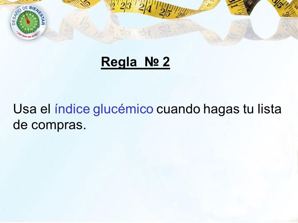 Regla № 2 Usa el índice glucémico cuando hagas tu lista de compras.
