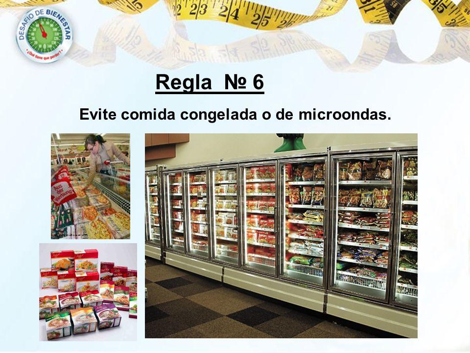 Regla № 6 Evite comida congelada o de microondas.