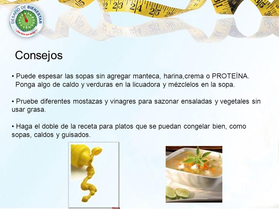 Consejos Puede espesar las sopas sin agregar manteca, harina,crema o PROTEÍNA.