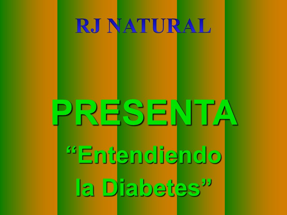 RJ NATURAL PRESENTA Entendiendo la Diabetes