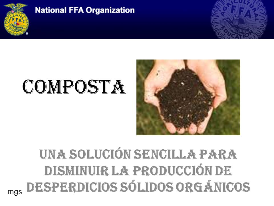 COMPOSTA Una solución sencilla para disminuir la producción de desperdicios sólidos Orgánicos mgs