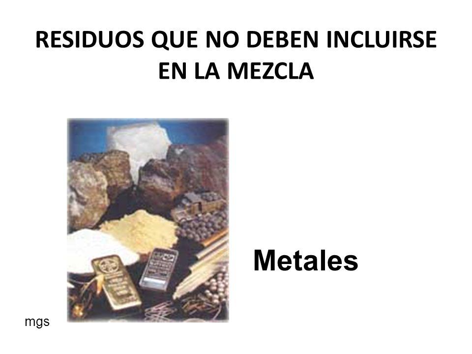 RESIDUOS QUE NO DEBEN INCLUIRSE EN LA MEZCLA