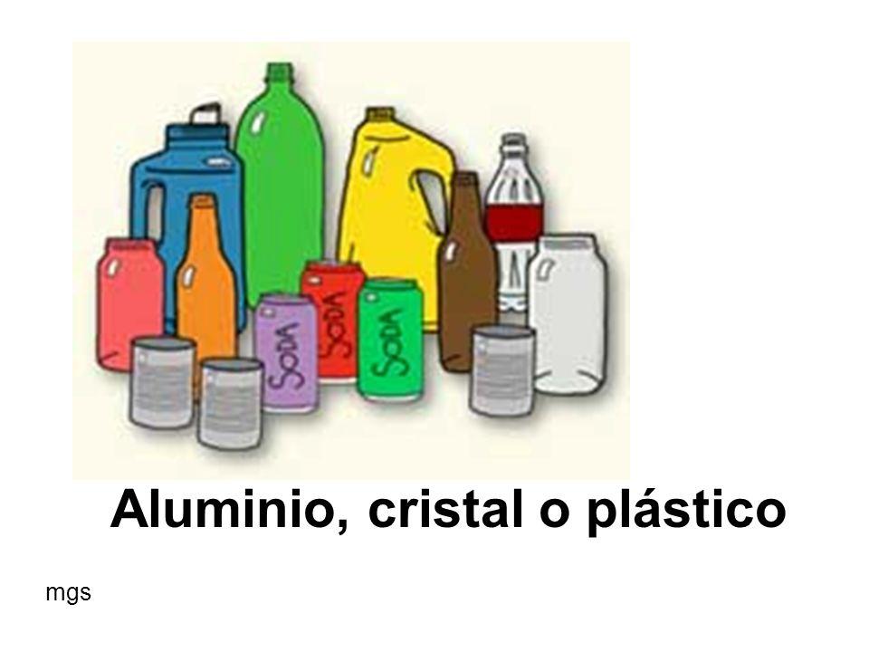 Aluminio, cristal o plástico