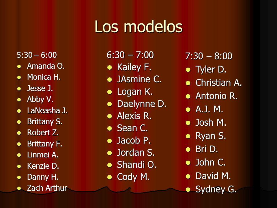 Los modelos 6:30 – 7:00 Kailey F. JAsmine C. Logan K. Daelynne D.
