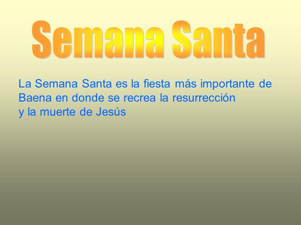 Semana Santa La Semana Santa es la fiesta más importante de Baena en donde se recrea la resurrección.
