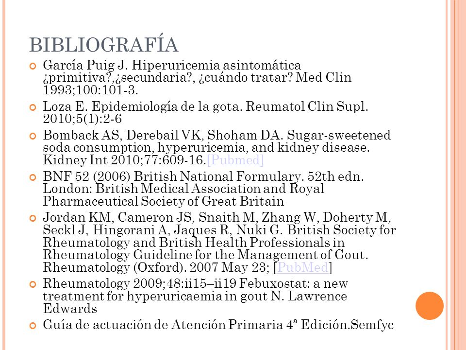 BIBLIOGRAFÍA García Puig J. Hiperuricemia asintomática ¿primitiva ,¿secundaria , ¿cuándo tratar Med Clin 1993;100:101-3.